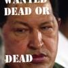 Chavez buscado muerto o muerto
